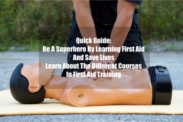 Quick Guide: Be A Superhero By Learning First Aid And Save Lives Learn About The Different Courses In First Aid Training