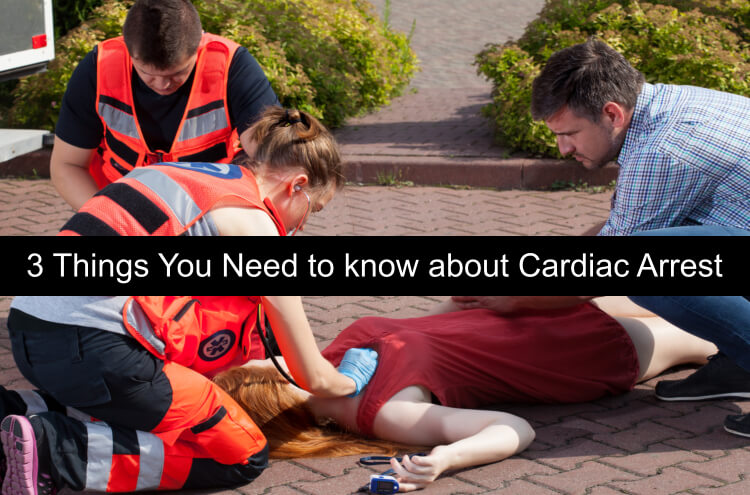 3 Things You Need to know about Cardiac Arrest